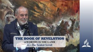 4.3 The Sealed Scroll – WORTHY IS THE LAMB | Pastor Kurt Piesslinger, M.A.