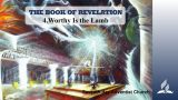 4.WORTHY IS THE LAMB – THE BOOK OF REVELATION | Pastor Kurt Piesslinger, M.A.