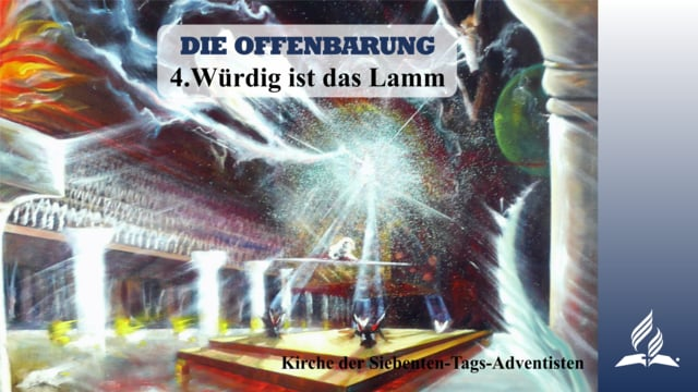 4.WÜRDIG IST DAS LAMM – DIE OFFENBARUNG | Pastor Mag. Kurt Piesslinger