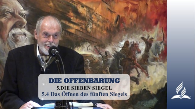 5.4 Das Öffnen des fünften Siegels – DIE SIEBEN SIEGEL   Pastor Mag. Kurt Piesslinger