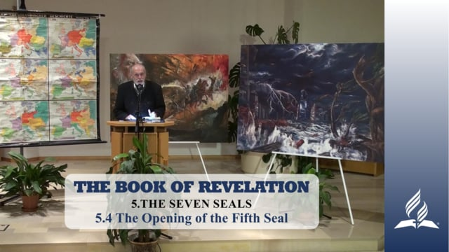 5.4 The Opening of the Fifth Seal – THE SEVEN SEALS   Pastor Kurt Piesslinger, M.A.
