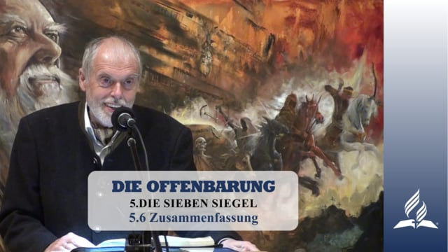 5.6 Zusammenfassung – DIE SIEBEN SIEGEL   Pastor Mag. Kurt Piesslinger
