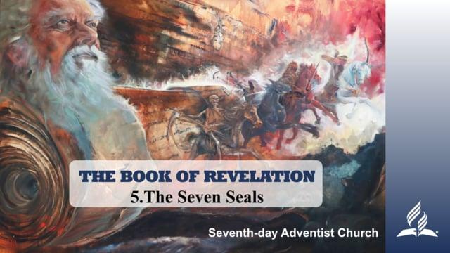 5.THE SEVEN SEALS – THE BOOK OF REVELATION   Pastor Kurt Piesslinger, M.A.