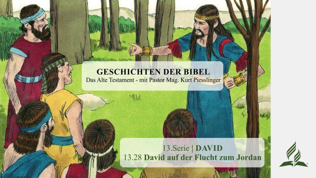 GESCHICHTEN DER BIBEL: 13.28 David auf der Flucht zum Jordan – 13.DAVID | Pastor Mag. Kurt Piesslinger