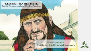GESCHICHTEN DER BIBEL: 13.30 Davids Rückkehr nach Jerusalem – 13.DAVID | Pastor Mag.Kurt Piesslinger