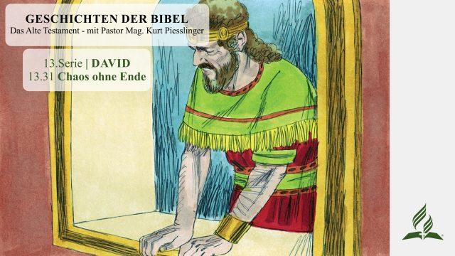 GESCHICHTEN DER BIBEL: 13.31 Chaos ohne Ende – 13.DAVID | Pastor Mag.Kurt Piesslinger