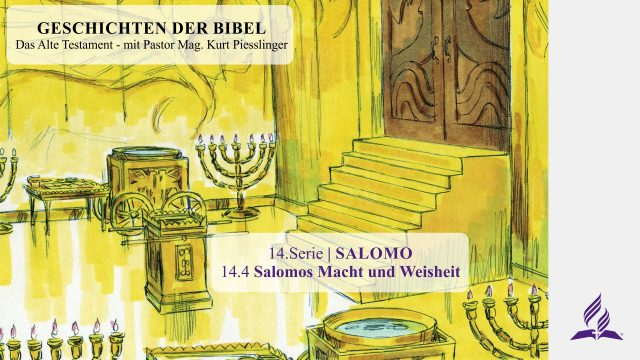 GESCHICHTEN DER BIBEL: 14.4 Salomos Macht und Weisheit – 14.SALOMO   Pastor Mag. Kurt Piesslinger