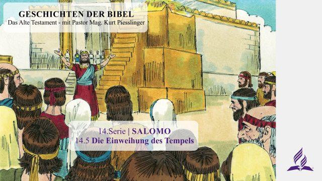 GESCHICHTEN DER BIBEL: 14.5 Die Einweihung des Tempels – 14.SALOMO   Pastor Mag. Kurt Piesslinger