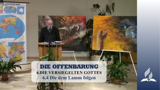 6.4 Die dem Lamm folgen – DIE VERSIEGELTEN GOTTES | Pastor Mag. Kurt Piesslinger