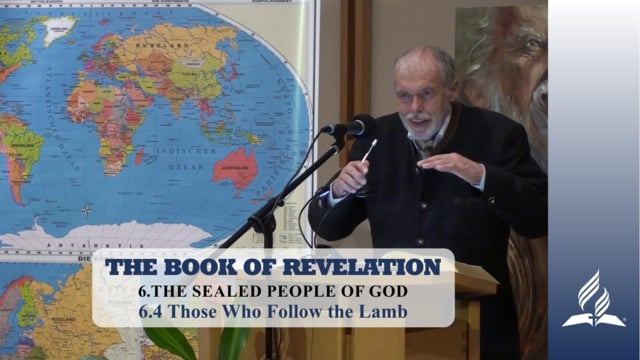 6.4 Those Who Follow the Lamb – THE SEALED PEOPLE OF GOD | Pastor Kurt Piesslinger, M.A.