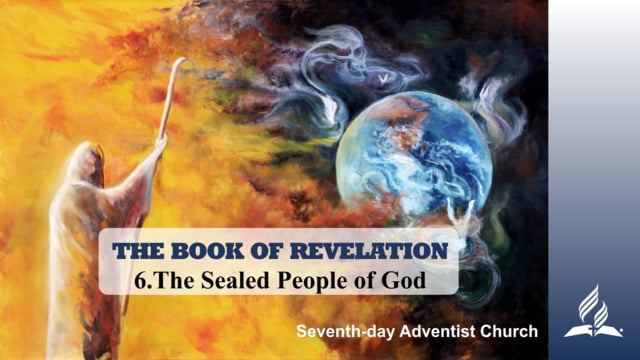 6.THE SEALED PEOPLE OF GOD – THE BOOK OF REVELATION | Pastor Kurt Piesslinger, M.A.