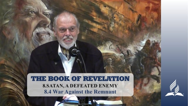 8.4 War Against the Remnant – SATAN, A DEFEATED ENEMY | Pastor Kurt Piesslinger, M.A.