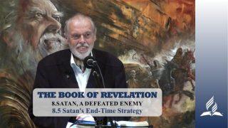 8.5 Satan's End-Time Strategy – SATAN, A DEFEATED ENEMY | Pastor Kurt Piesslinger, M.A.