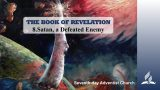 8.SATAN, A DEFEATED ENEMY – THE BOOK OF REVELATION | Pastor Kurt Piesslinger, M.A.