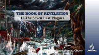 11.THE SEVEN LAST PLAGUES – THE BOOK OF REVELATION   Pastor Kurt Piesslinger, M.A.