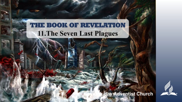 11.THE SEVEN LAST PLAGUES – THE BOOK OF REVELATION | Pastor Kurt Piesslinger, M.A.