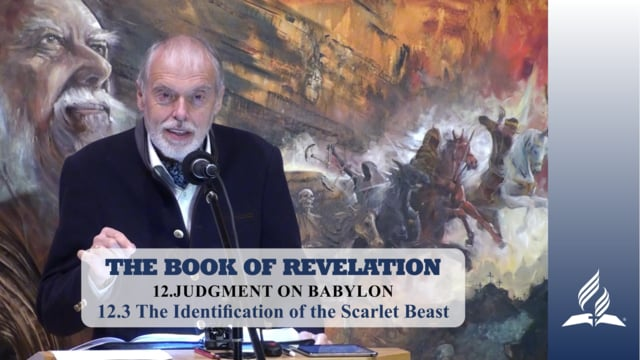 12.3 The Identification of the Scarlet Beast – JUDGMENT ON BABYLON | Pastor Kurt Piesslinger, M.A.