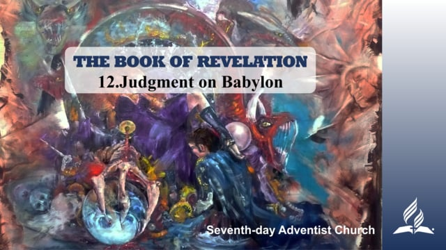 12.JUDGMENT ON BABYLON – THE BOOK OF REVELATION | Pastor Kurt Piesslinger, M.A.