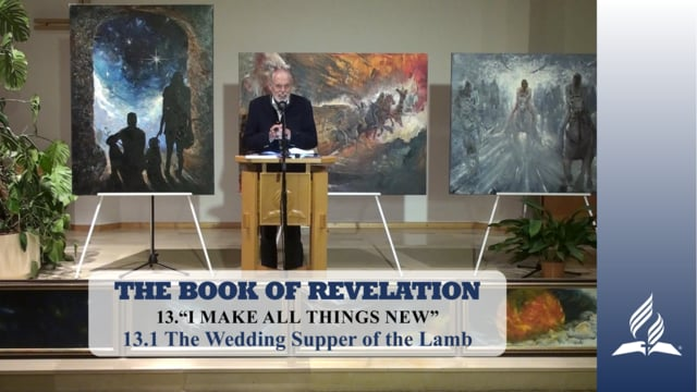 13.1 The Wedding Supper of the Lamb – I MAKE ALL THINGS NEW | Pastor Kurt Piesslinger, M.A.