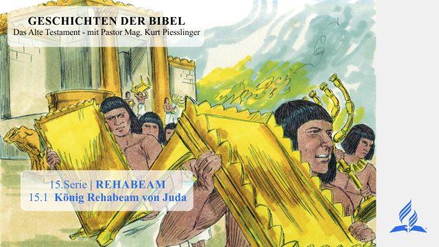 GESCHICHTEN DER BIBEL : 15.1 König Rehabeam von Juda – 15.REHABEAM   Pastor Mag. Kurt Piesslinger