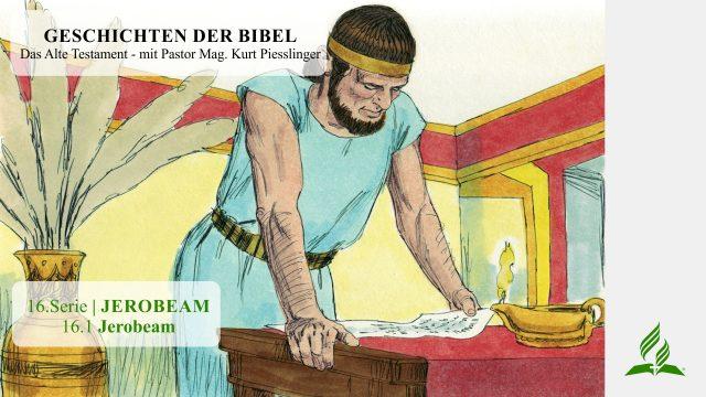 GESCHICHTEN DER BIBEL : 16.1 Jerobeam – 16.JEROBEAM   Pastor Mag. Kurt Piesslinger