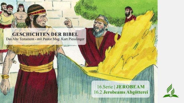 GESCHICHTEN DER BIBEL : 16.2 Jerobeams Abgötterei – 16.JEROBEAM   Pastor Mag. Kurt Piesslinger