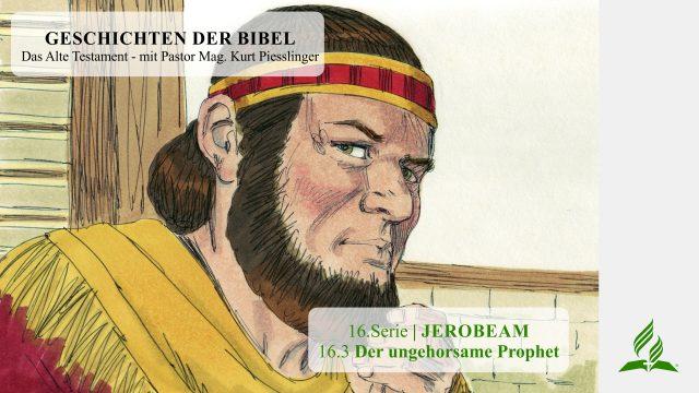 GESCHICHTEN DER BIBEL : 16.3 Der ungehorsame Prophet – 16.JEROBEAM   Pastor Mag. Kurt Piesslinger