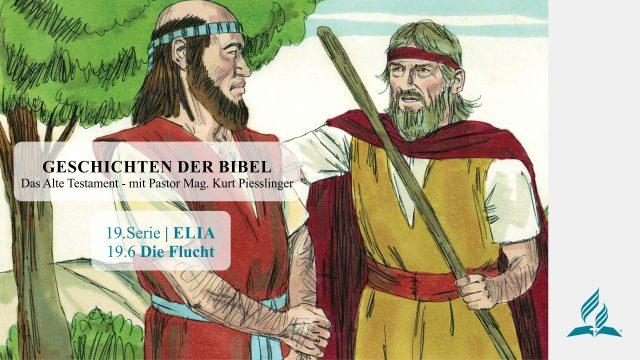 GESCHICHTEN DER BIBEL : 19.6 Die Flucht – 19.ELIA | Pastor Mag. Kurt Piesslinger