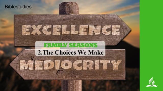 2.THE CHOICES WE MAKE – FAMILY SEASONS | Pastor Kurt Piesslinger, M.A.