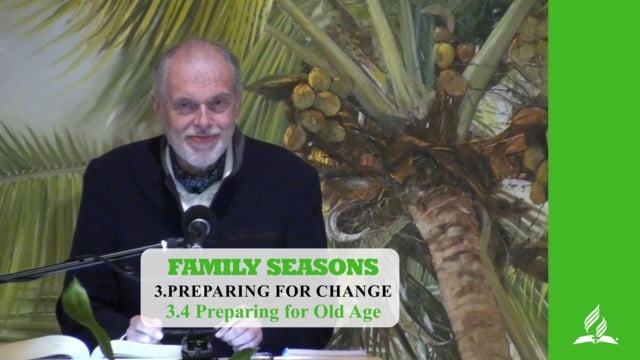 3.4 Preparing for Old Age – PREPARING FOR CHANGE | Pastor Kurt Piesslinger, M.A.