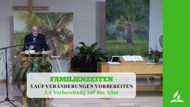 3.4 Vorbereitung auf das Alter – AUF VERÄNDERUNGEN VORBEREITET | Pastor Mag. Kurt Piesslinger
