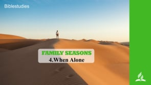 4.WHEN ALONE – FAMILY SEASONS | Pastor Kurt Piesslinger, M.A.