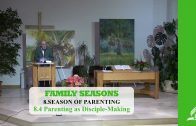 8.4 Parenting as Disciple-Making – SEASON OF PARENTING | Pastor Kurt Piesslinger, M.A.