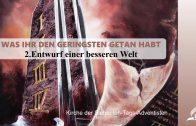 2.ENTWURF EINER BESSEREN WELT – WAS IHR DEN GERINGSTEN GETAN HABT | Pastor Mag. Kurt Piesslinger