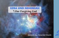 7.OUR FORGIVING GOD – EZRA AND NEHEMIA | Pastor Kurt Piesslinger, M.A.